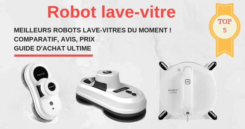 comparatif robot lave vitre guide avis prix nettoyeur vitre lectrique. Black Bedroom Furniture Sets. Home Design Ideas